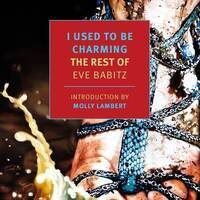 Molly Lambert, Geoff Dyer and Tosh Berman discuss I USED TO BE CHARMING: THE REST OF EVE BABITZ