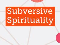 Subversive Spirituality Mini-Retreat #1