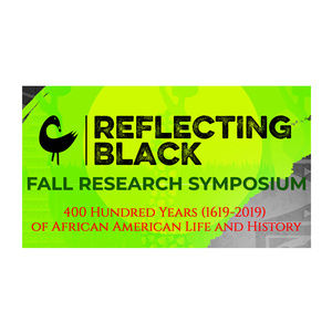 Reflecting Black: 400 Years of African American Life and History Research Symposium