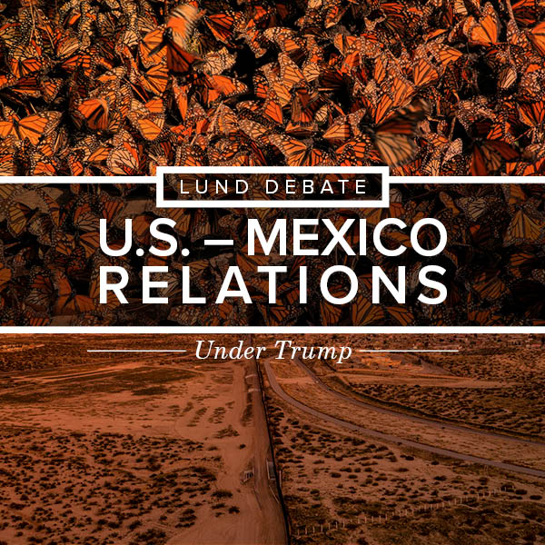 """U.S.-Mexico Relations Under Trump:  Patterns of Change and Continuity,"" Lund Debate with former Ambassadors Sandra Fuentes-Berain & Roberta Jacobson"