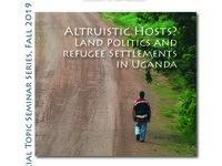Altruistic Host? Land Politics and Refugee Settlements in Uganda