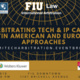 Arbitrating Technology and Intellectual Property Cases: Latin American and European Approaches