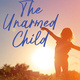 The Unarmed Child