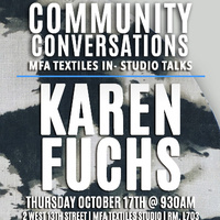 Community Conversations #6: MFA Textiles In-Studio Talks with Karen Fuchs