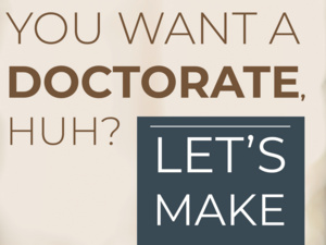 So You Think You Want a Doctorate, Huh?: Let's Make Sure