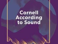 Cornell According to Sound