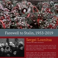 """Farewell to Stalin, 1953-2019"" Lecture by Sergei Loznitsa, Ukrainian film maker and director."