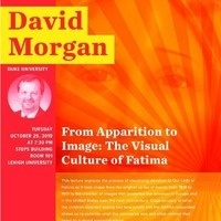 David Morgan Lecture - From Apparition to Image:  The Visual Culture of Fatima | Religion Studies