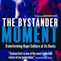 The Bystander Moment: Transforming Rape Culture at Its Roots