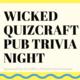 Wicked QuizCraft Pub Trivia Night
