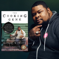 WEINSTEIN AUTHOR SERIES: MICHAEL W. TWITTY   The Cooking Gene:  A Journey Through African American Culinary History in the Old South
