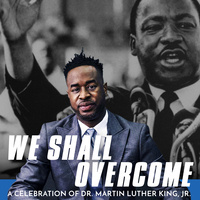 We Shall Overcome A Celebration of Dr. Martin Luther King Jr.
