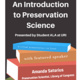 An Introduction to Preservation Science, Presented by Student ALA at URI