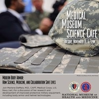 Medical Museum Science Cafe: Modern Body Armor - How Science, Medicine, and Collaboration Save Lives