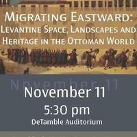 Migrating Eastward: Levantine Space, Landscapes and Heritage in the Ottoman World.