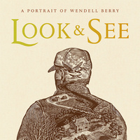 """""""Look & See: A Portrait of Wendell Berry"""" Film Screening"""
