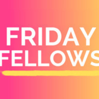 Friday Fellows