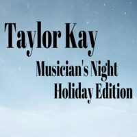 Taylor Kay - Holiday Musician's Night