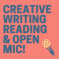 Creative Writing Reading & Open Mic!