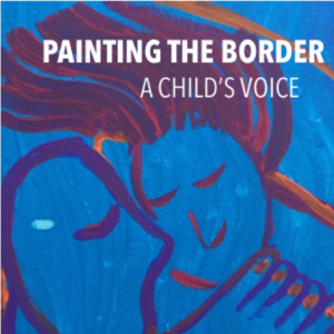 """Reception for """"Painting the Border: A Child's Voice"""" Art Exhibit"""