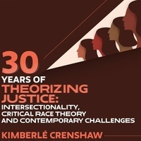 30 Years of Theorizing Justice: Intersectionality, Critical Race Theory and Contemporary Challenges (Hans Maeder Lecture by Kimberlé Crenshaw)