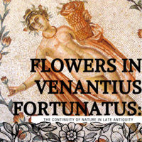 AMS presents Flowers in Venantius Fortunatus: The Continuity of Nature in Late Antiquity