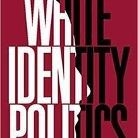 """White Identity Politics"" book presentation with author Ashley Jardina."