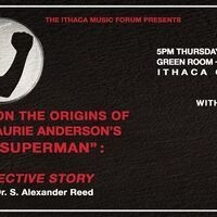 """ITHACA MUSIC FORUM: """"On the Origins of Laurie Anderson's 'O Superman': A Detectivre Story,"""" presented by Dr. S. Alexander Reed"""