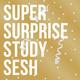 Super Surprise Study Sesh