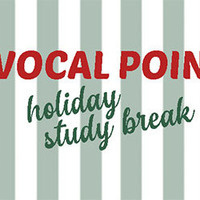Vocal Point Holiday Study Break