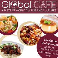 Global Café: 11:30 a.m. until food runs out in The Globe Dining Room on select Fridays for $10 (cash or check only)