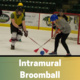 Intramural Broomball Registration Deadline