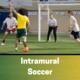 Intramural Soccer Registration Deadline