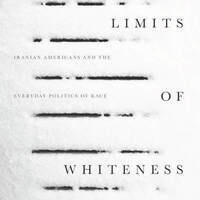 CLEAR Perspectives | The Limits of Whiteness: Iranian Americans and the Everyday Politics of Race