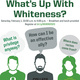 What's Up With Whiteness?