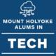 Mount Holyoke Alums in Tech & Innovation