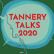 Tannery Talks 2020 - MANY LAYERS: When contemporary artists merge social justice & environmental activism into their practice