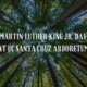 Martin Luther King Jr. Day at the UC Santa Cruz Arboretum