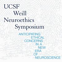 UCSF Weill Neuroethics Symposium