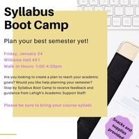 Syllabus Boot Camp Flyer - Event is open to all students and will take place on Friday, January 24 in Williams hall 451 from 1pm-4:30pm. Academic Support staff will be available to help you plan your semester.