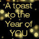 A Toast to the Year of YOU