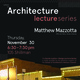 School of Architecture Lecture: Matthew Mazzotta
