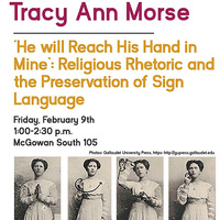 """""""He will Reach His Hand in Mine"""": Religious Rhetoric and the Preservation of Sign Language, Speaker: Tracy Anne Morse"""