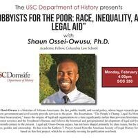 """Lobbyists for the Poor: Race, Inequality, and  Legal Aid"" with Shaun Ossei-Owusu"