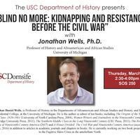 """Blind No More: Kidnapping and Resistance before the Civil War"" with Jonathan Wells"