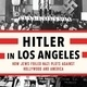 Hitler in Los Angeles: How Jews Foiled Nazi Plots against Hollywood and America