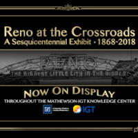 Reno at the Crossroads: A University Libraries exhibit honoring 150 years of Reno history