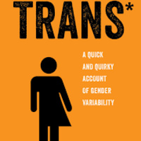 Rainbow Lecture: Trans*: A Quick and Quirky Guide to Gender Variability