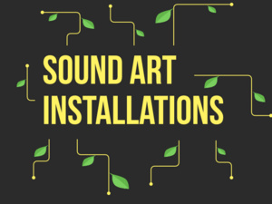 Sound Art Installations Guided Tour