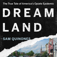 Addiction in Dreamland: A Conversation with Sam Quinones